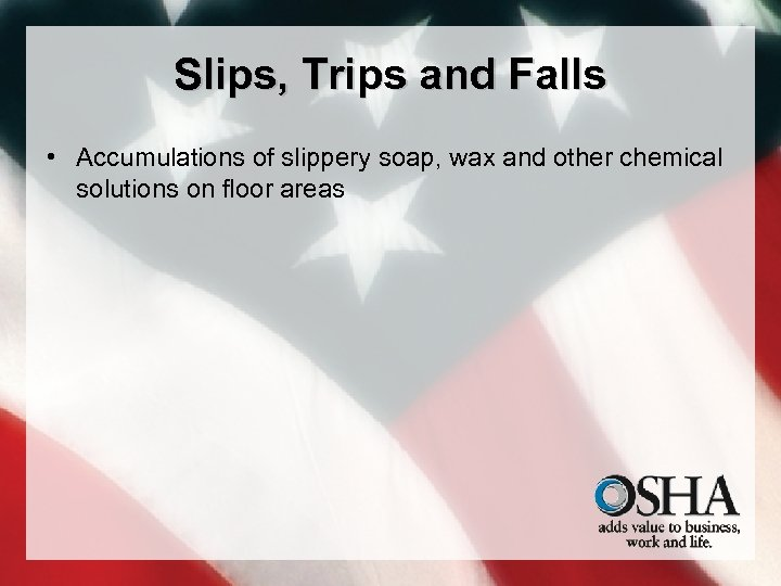 Slips, Trips and Falls • Accumulations of slippery soap, wax and other chemical solutions