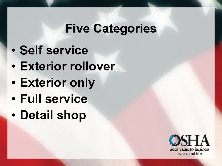 Five Categories • • • Self service Exterior rollover Exterior only Full service Detail