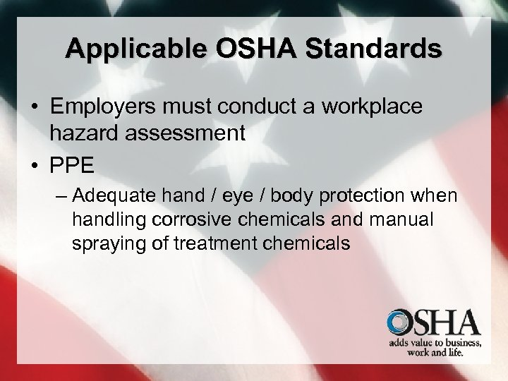 Applicable OSHA Standards • Employers must conduct a workplace hazard assessment • PPE –