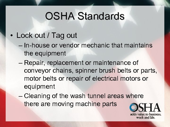 OSHA Standards • Lock out / Tag out – In-house or vendor mechanic that