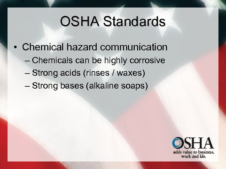 OSHA Standards • Chemical hazard communication – Chemicals can be highly corrosive – Strong