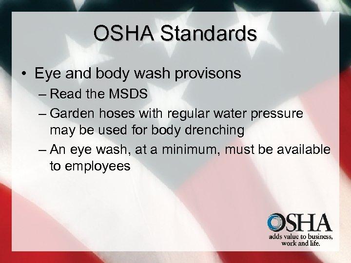 OSHA Standards • Eye and body wash provisons – Read the MSDS – Garden