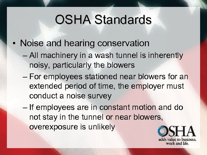 OSHA Standards • Noise and hearing conservation – All machinery in a wash tunnel