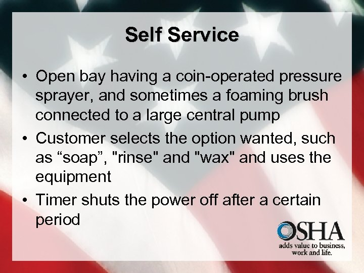 Self Service • Open bay having a coin-operated pressure sprayer, and sometimes a foaming