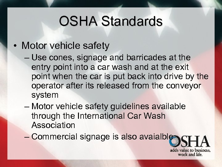OSHA Standards • Motor vehicle safety – Use cones, signage and barricades at the