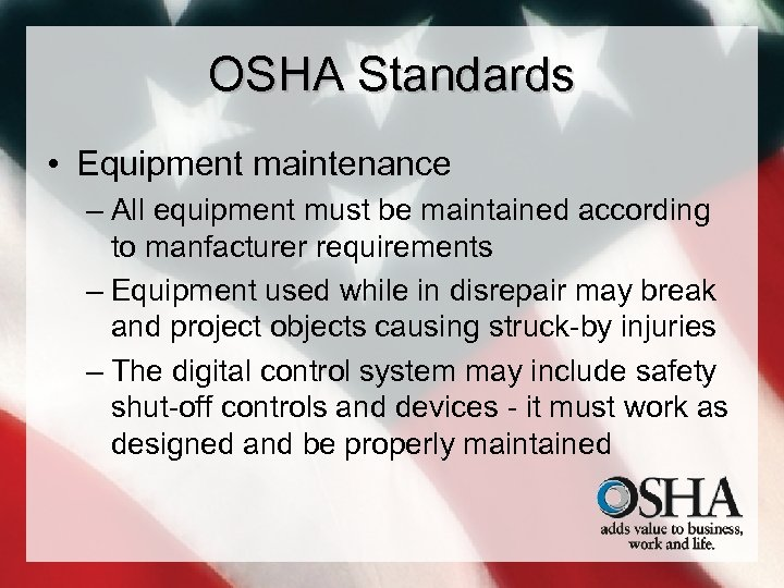 OSHA Standards • Equipment maintenance – All equipment must be maintained according to manfacturer