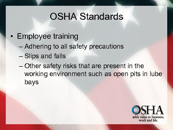 OSHA Standards • Employee training – Adhering to all safety precautions – Slips and