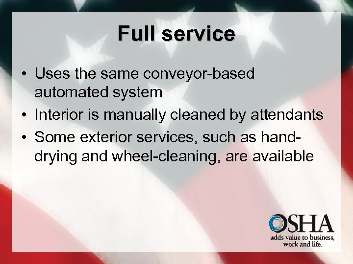 Full service • Uses the same conveyor-based automated system • Interior is manually cleaned