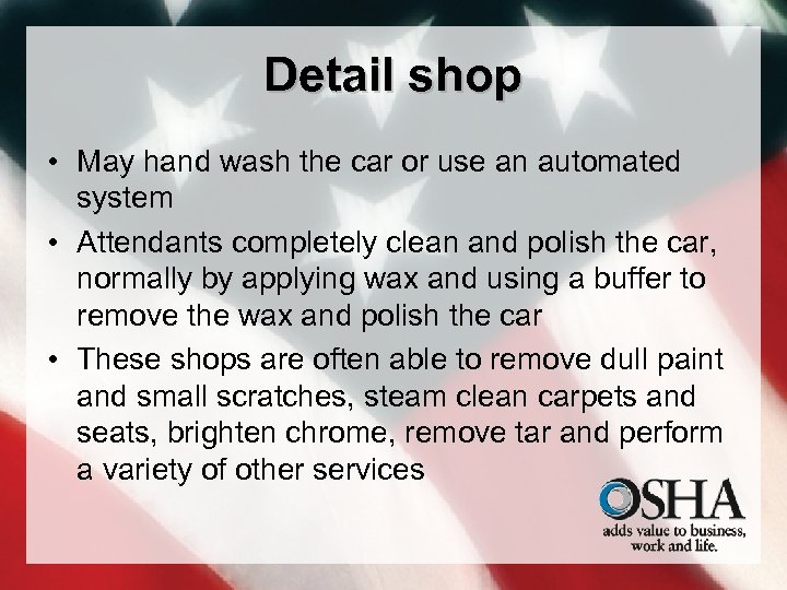 Detail shop • May hand wash the car or use an automated system •