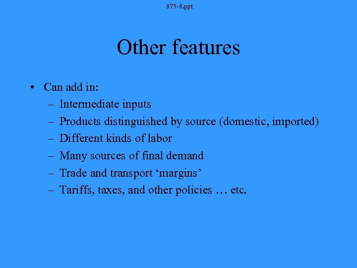 875 -8. ppt Other features • Can add in: – Intermediate inputs – Products