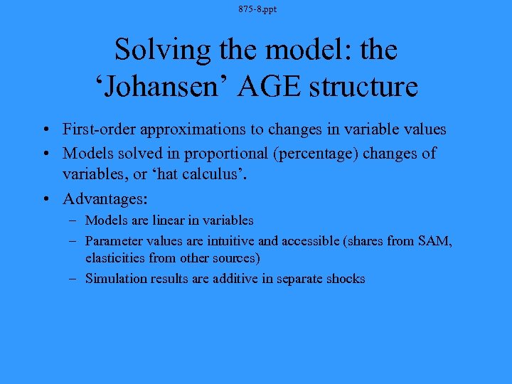 875 -8. ppt Solving the model: the 'Johansen' AGE structure • First-order approximations to