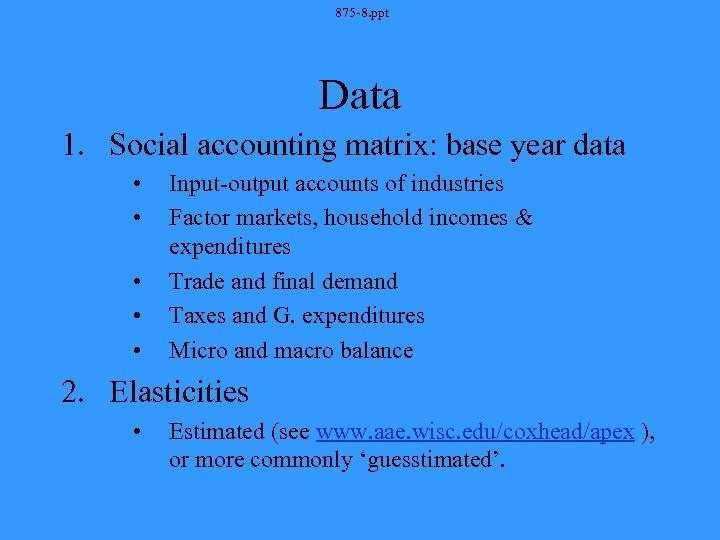 875 -8. ppt Data 1. Social accounting matrix: base year data • • •