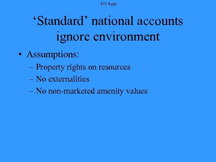 875 -8. ppt 'Standard' national accounts ignore environment • Assumptions: – Property rights on