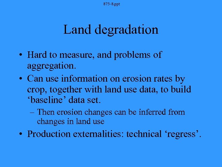 875 -8. ppt Land degradation • Hard to measure, and problems of aggregation. •