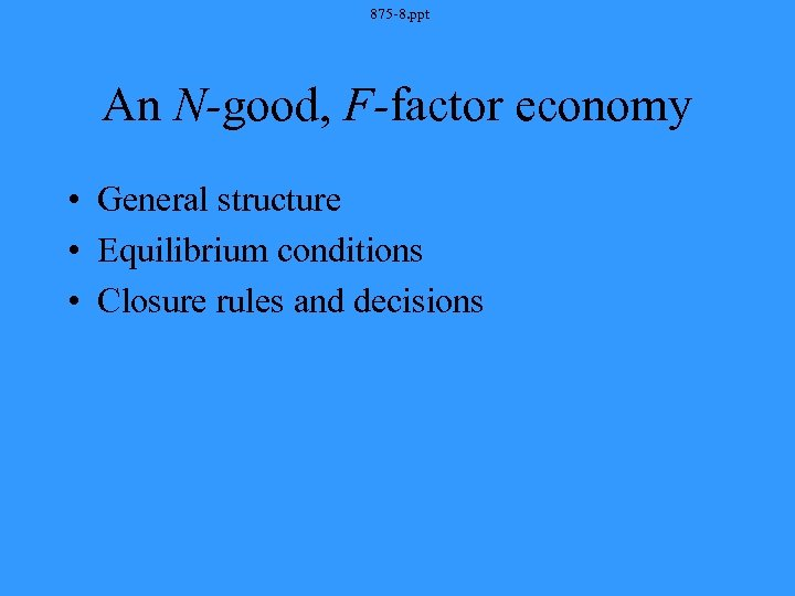 875 -8. ppt An N-good, F-factor economy • General structure • Equilibrium conditions •