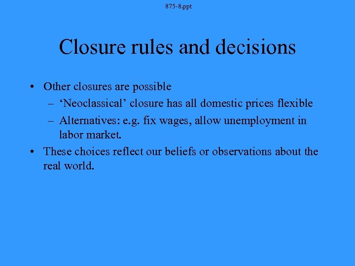 875 -8. ppt Closure rules and decisions • Other closures are possible – 'Neoclassical'
