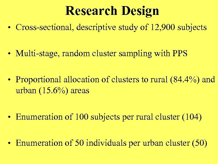 Research Design • Cross-sectional, descriptive study of 12, 900 subjects • Multi-stage, random cluster