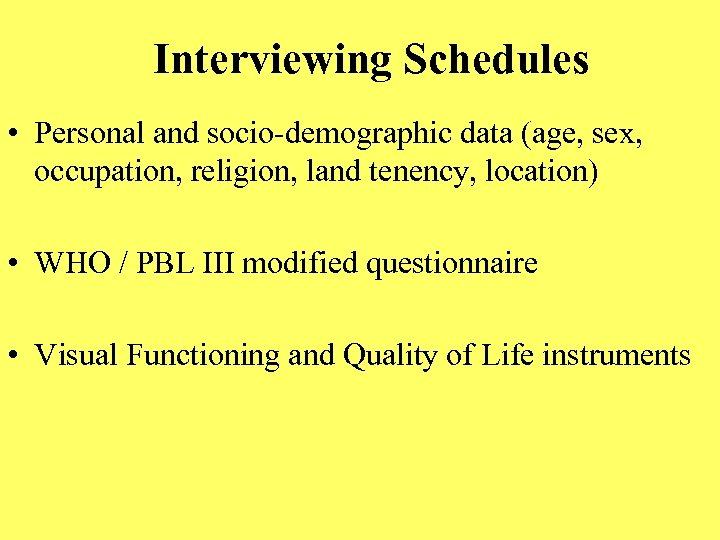 Interviewing Schedules • Personal and socio-demographic data (age, sex, occupation, religion, land tenency, location)