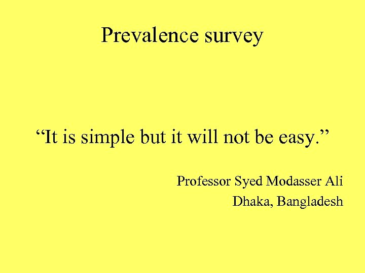 """Prevalence survey """"It is simple but it will not be easy. """" Professor Syed"""