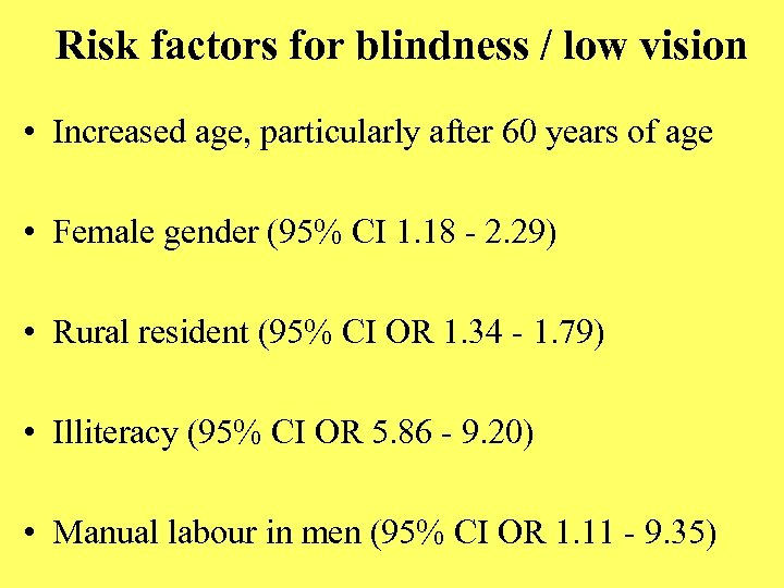 Risk factors for blindness / low vision • Increased age, particularly after 60 years