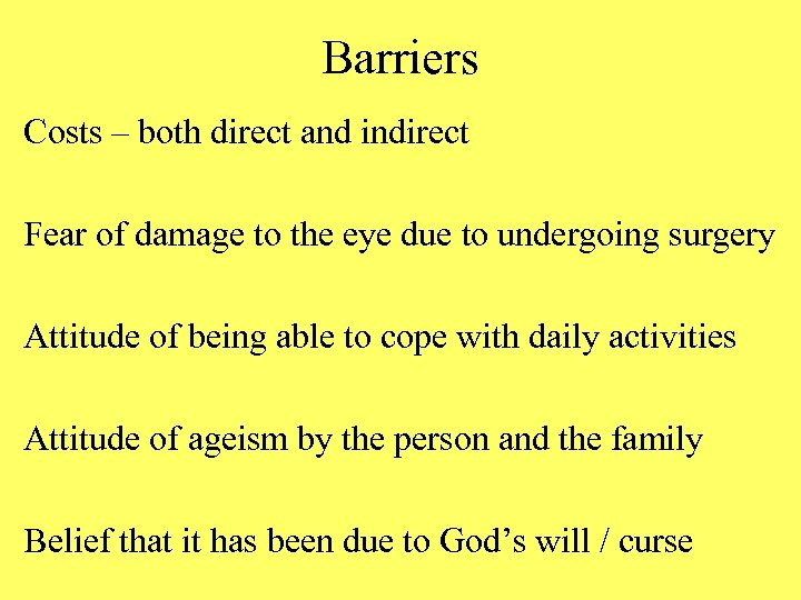 Barriers Costs – both direct and indirect Fear of damage to the eye due