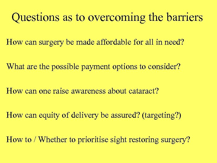 Questions as to overcoming the barriers How can surgery be made affordable for all