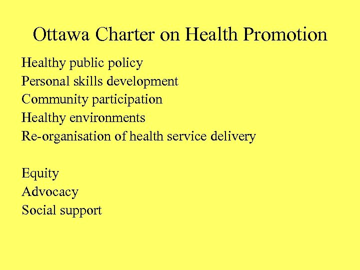 Ottawa Charter on Health Promotion Healthy public policy Personal skills development Community participation Healthy