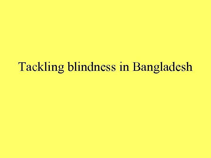Tackling blindness in Bangladesh