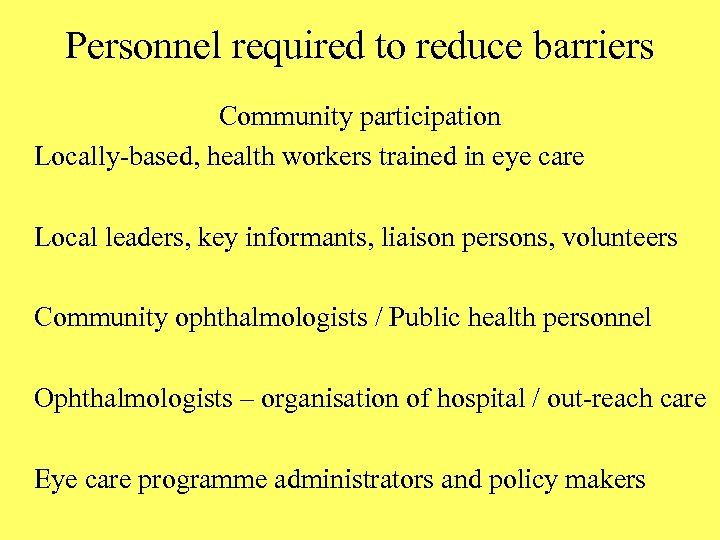 Personnel required to reduce barriers Community participation Locally-based, health workers trained in eye care