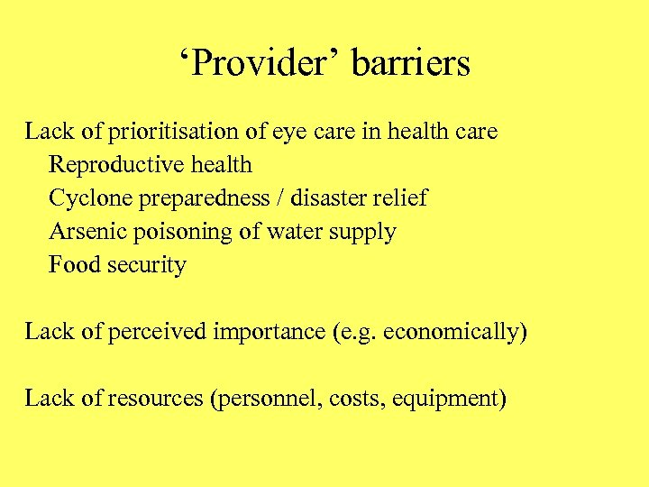 'Provider' barriers Lack of prioritisation of eye care in health care Reproductive health Cyclone