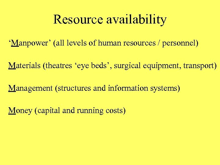 Resource availability 'Manpower' (all levels of human resources / personnel) Materials (theatres 'eye beds',