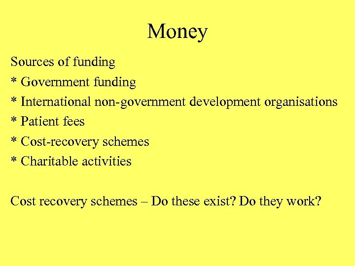 Money Sources of funding * Government funding * International non-government development organisations * Patient