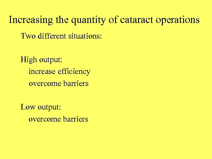 Increasing the quantity of cataract operations Two different situations: High output: increase efficiency overcome
