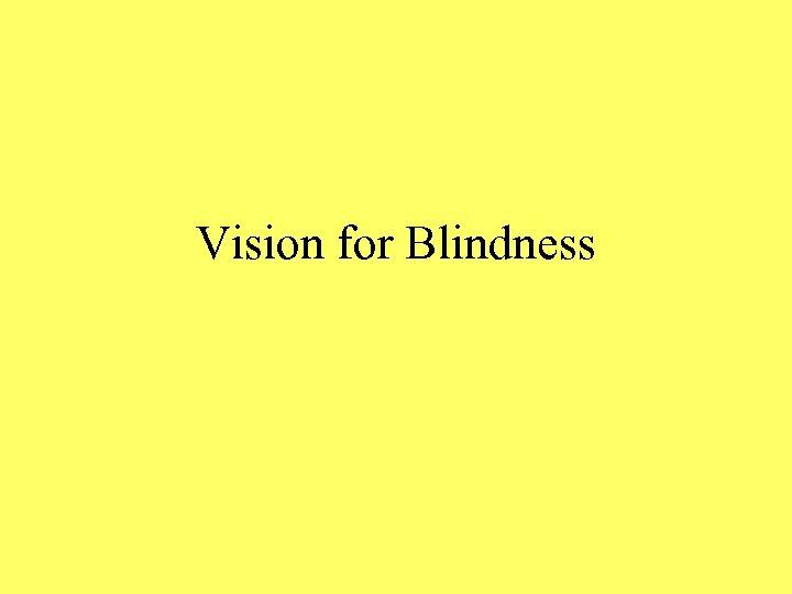 Vision for Blindness