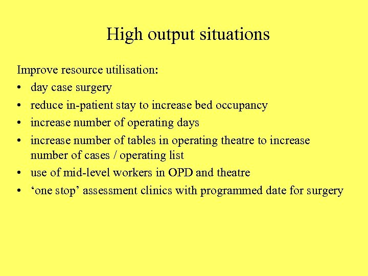 High output situations Improve resource utilisation: • day case surgery • reduce in-patient stay