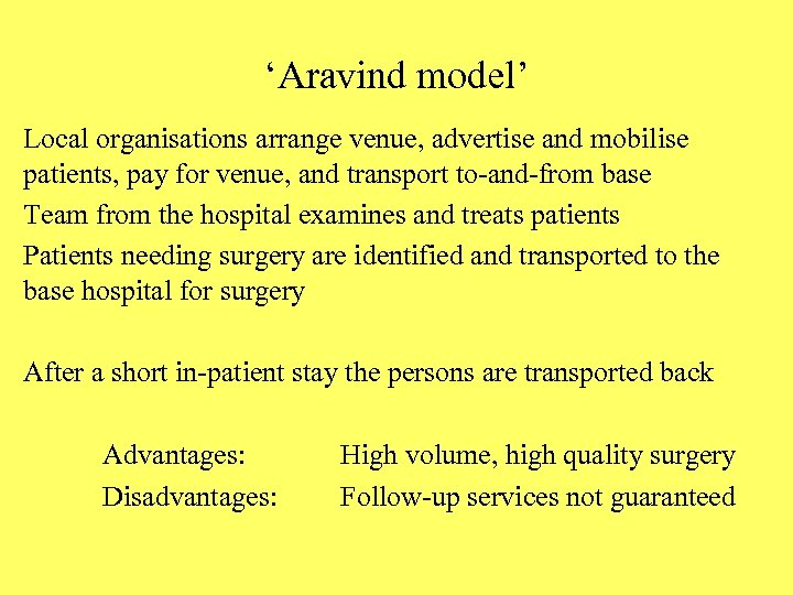 'Aravind model' Local organisations arrange venue, advertise and mobilise patients, pay for venue, and