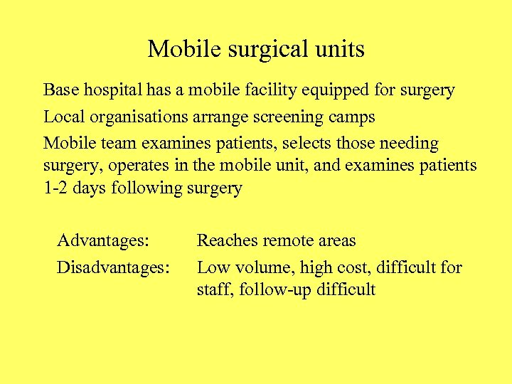 Mobile surgical units Base hospital has a mobile facility equipped for surgery Local organisations