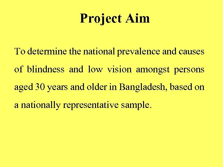 Project Aim To determine the national prevalence and causes of blindness and low vision