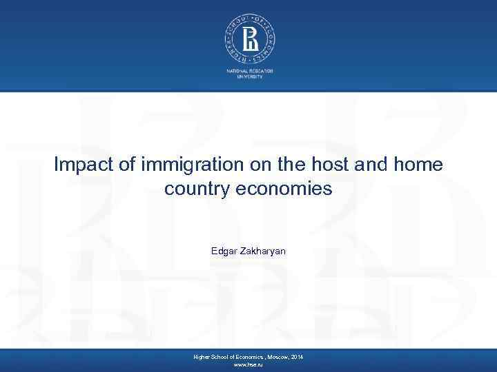 Impact of immigration on the host and home country economies Edgar Zakharyan Higher School