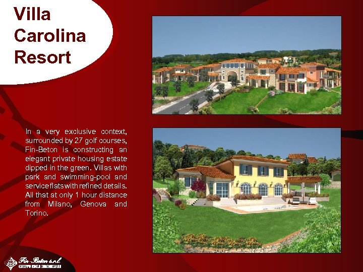 Villa Carolina Resort In a very exclusive context, surrounded by 27 golf courses, Fin-Beton