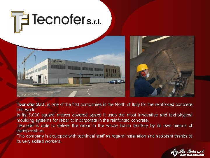Tecnofer S. r. l. is one of the first companies in the North of
