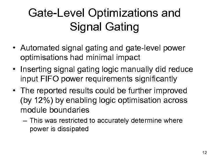 Gate-Level Optimizations and Signal Gating • Automated signal gating and gate-level power optimisations had