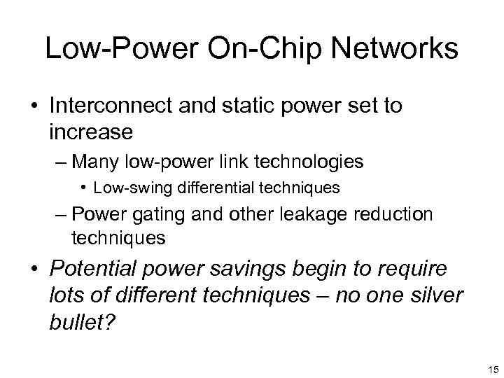 Low-Power On-Chip Networks • Interconnect and static power set to increase – Many low-power