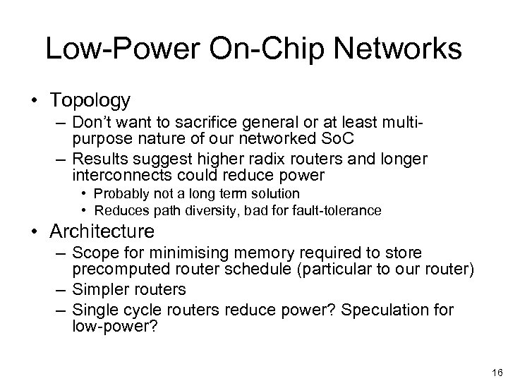 Low-Power On-Chip Networks • Topology – Don't want to sacrifice general or at least
