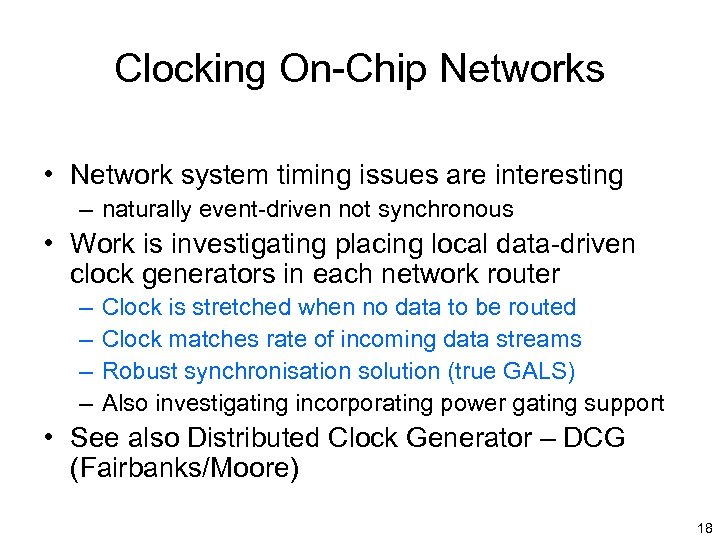 Clocking On-Chip Networks • Network system timing issues are interesting – naturally event-driven not