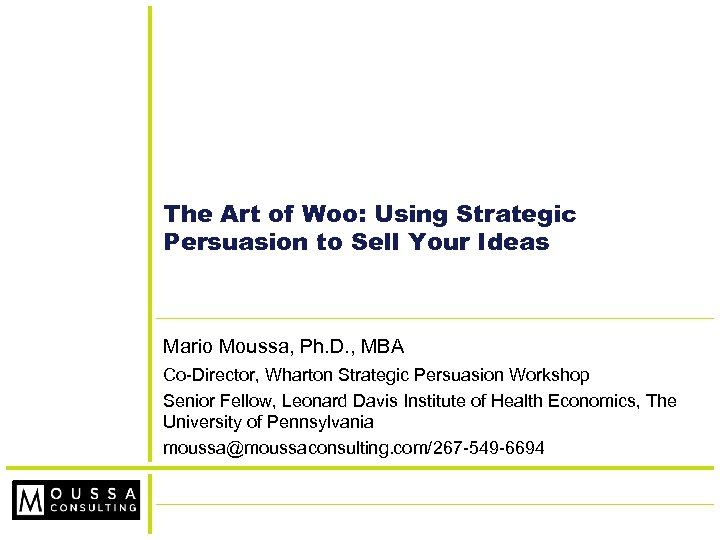 The Art of Woo: Using Strategic Persuasion to Sell Your Ideas Mario Moussa, Ph.