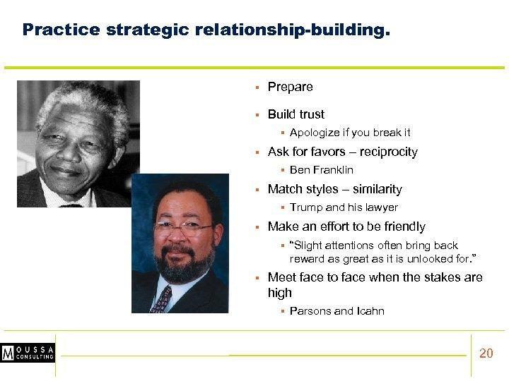 Practice strategic relationship-building. § Prepare § Build trust § § Ask for favors –