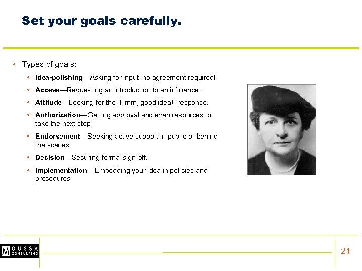 Set your goals carefully. • Types of goals: • Idea-polishing—Asking for input: no agreement