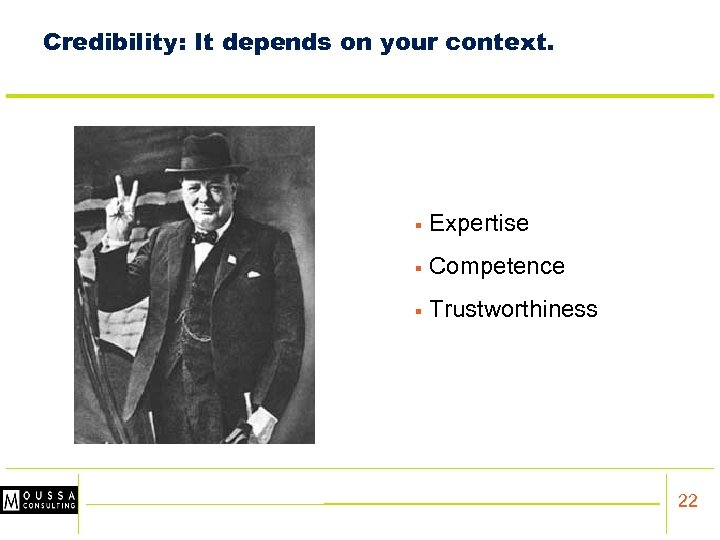 Credibility: It depends on your context. § Expertise § Competence § Trustworthiness 22