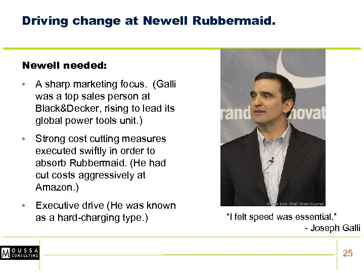 Driving change at Newell Rubbermaid. Newell needed: • A sharp marketing focus. (Galli was
